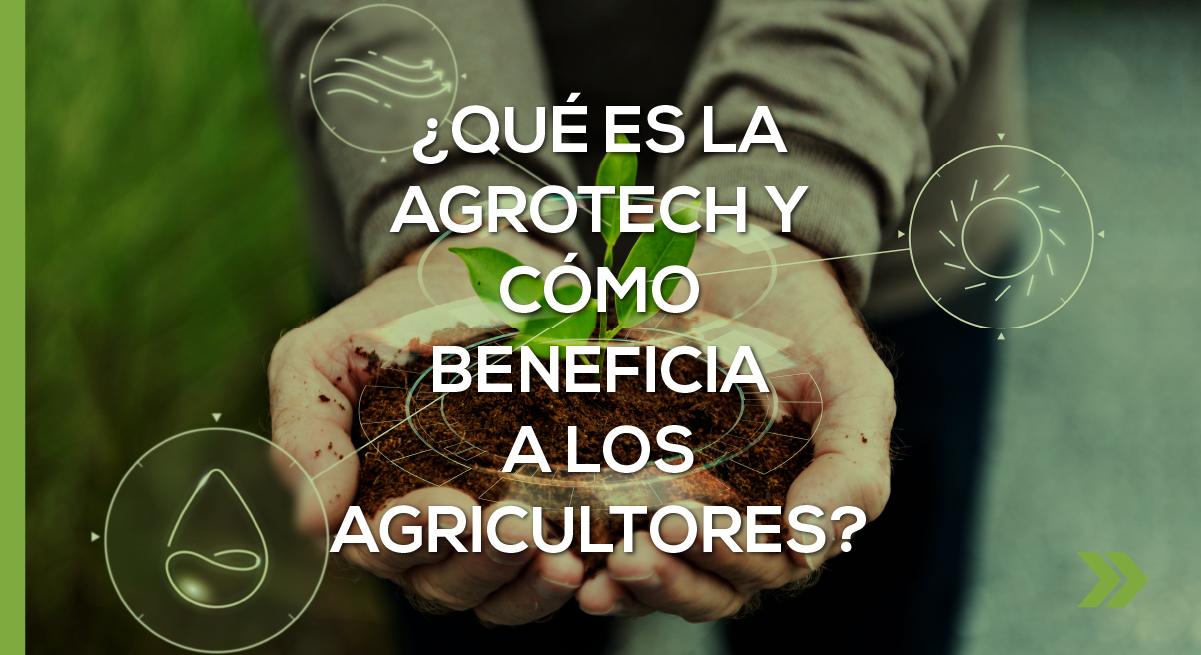 ¿Qué es la Agrotech y cómo beneficia a los agricultores?